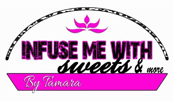 Infuse Me With Sweets & More By Tamara