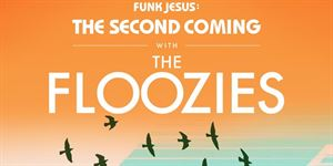 The Floozies: Funk Jesus - The Second Coming - Tixbag.com