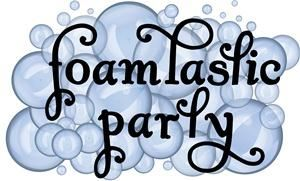 FoamTastic Party