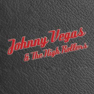 Johnny Vegas and the High Rollers